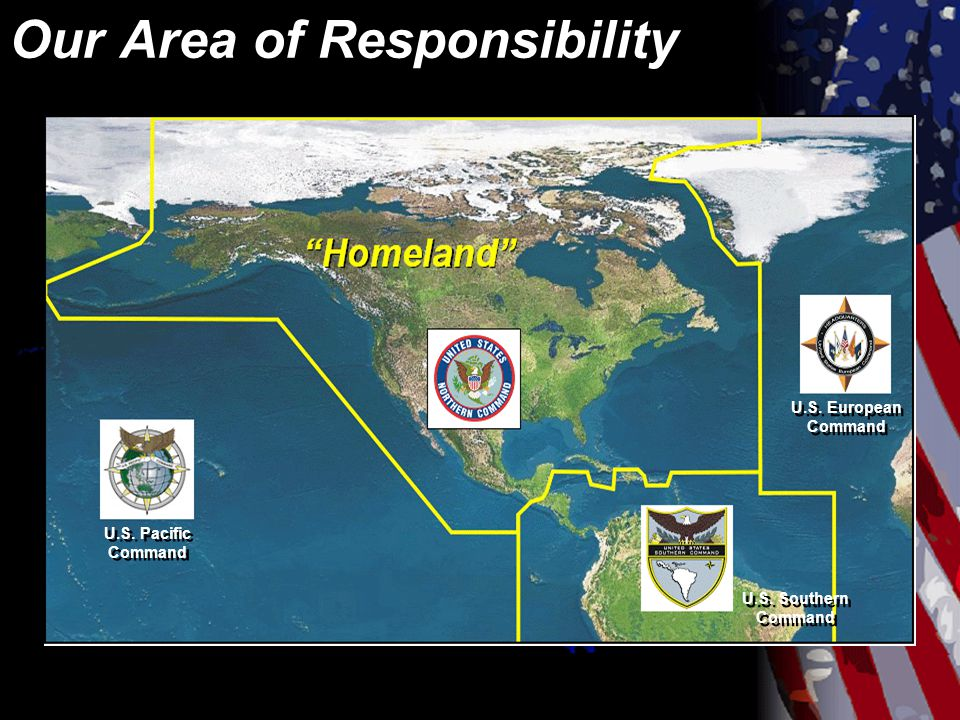 Our Area of Responsibility U.S. Pacific Command U.S. Southern Command U.S. European Command