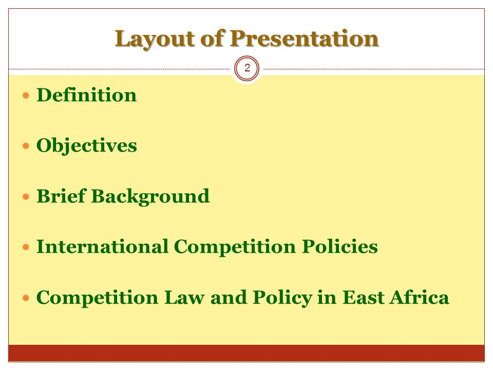 Layout of Presentation Definition Objectives Brief Background International Competition Policies Competition Law and Policy in East Africa 2