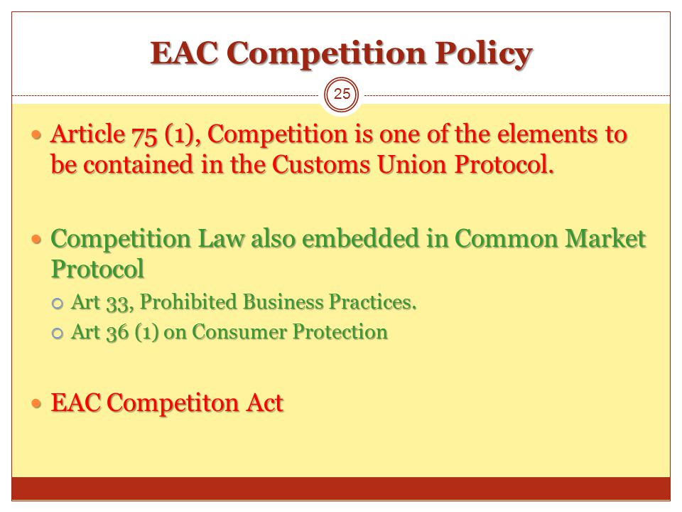 EAC Competition Policy Article 75 (1), Competition is one of the elements to be contained in the Customs Union Protocol.