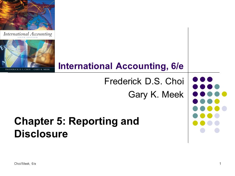 Choi/Meek, 6/e12 Reporting and Disclosure Practices (contin) Internet business reporting and disclosure World Wide Web increasingly used as an information dissemination channel.
