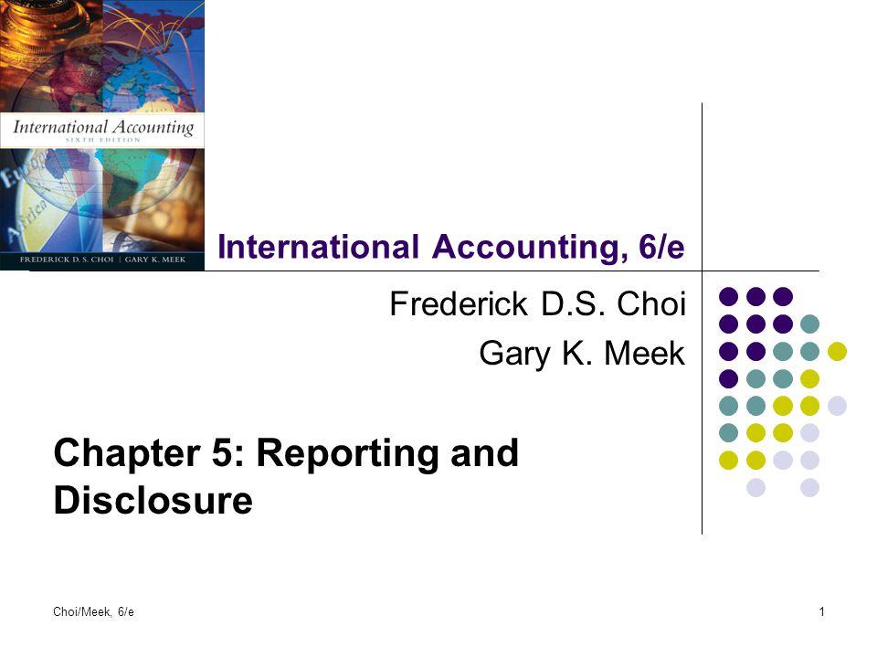 Choi/Meek, 6/e1 International Accounting, 6/e Frederick D.S. Choi Gary K. Meek Chapter 5: Reporting and Disclosure