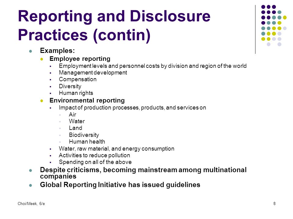 Choi/Meek, 6/e8 Reporting and Disclosure Practices (contin) Examples: Employee reporting  Employment levels and personnel costs by division and regio