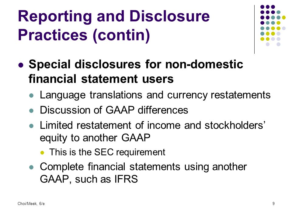 Choi/Meek, 6/e9 Reporting and Disclosure Practices (contin) Special disclosures for non-domestic financial statement users Language translations and c