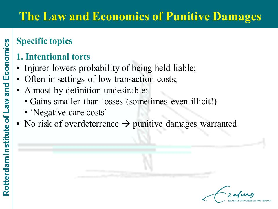 Rotterdam Institute of Law and Economics Specific topics 1. Intentional torts Injurer lowers probability of being held liable; Often in settings of lo