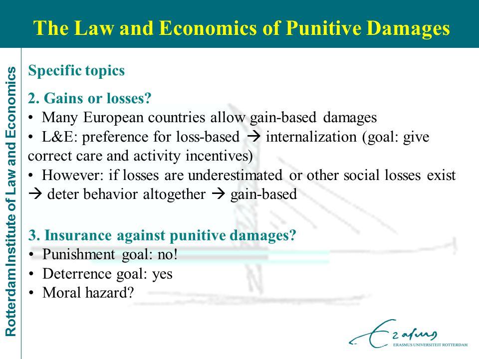 Rotterdam Institute of Law and Economics The Law and Economics of Punitive Damages 3. Insurance against punitive damages? Punishment goal: no! Deterre