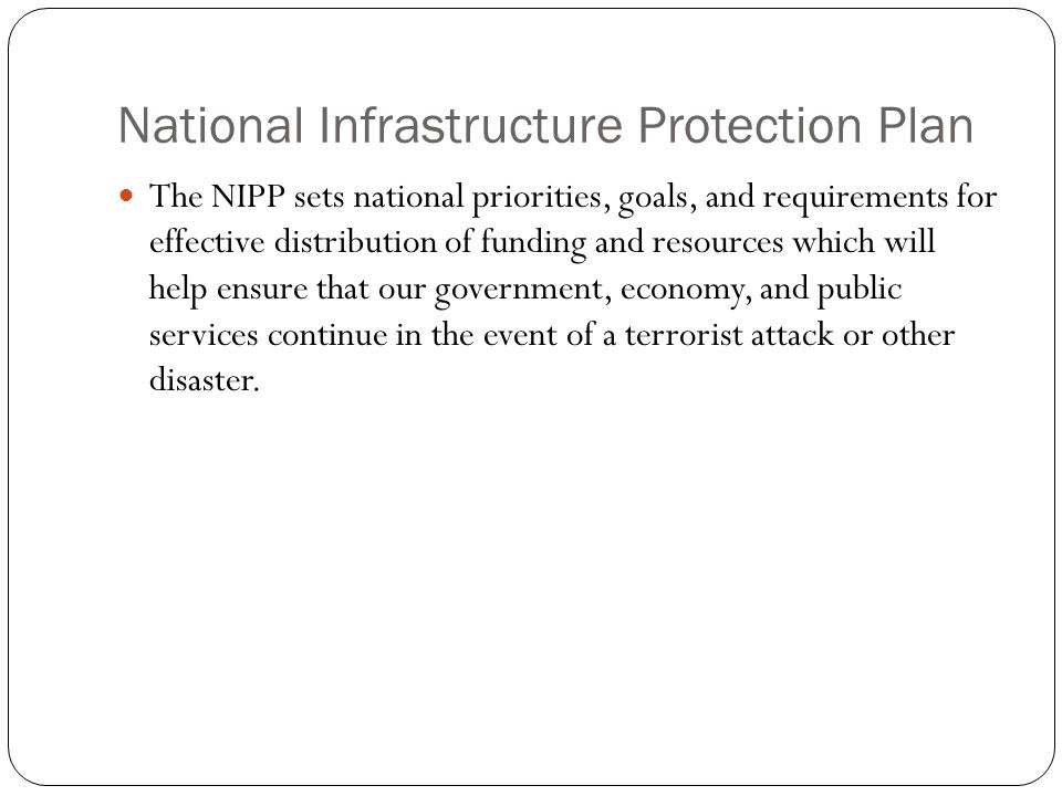 National Infrastructure Protection Plan The NIPP sets national priorities, goals, and requirements for effective distribution of funding and resources