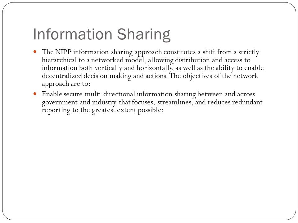 Information Sharing The NIPP information-sharing approach constitutes a shift from a strictly hierarchical to a networked model, allowing distribution