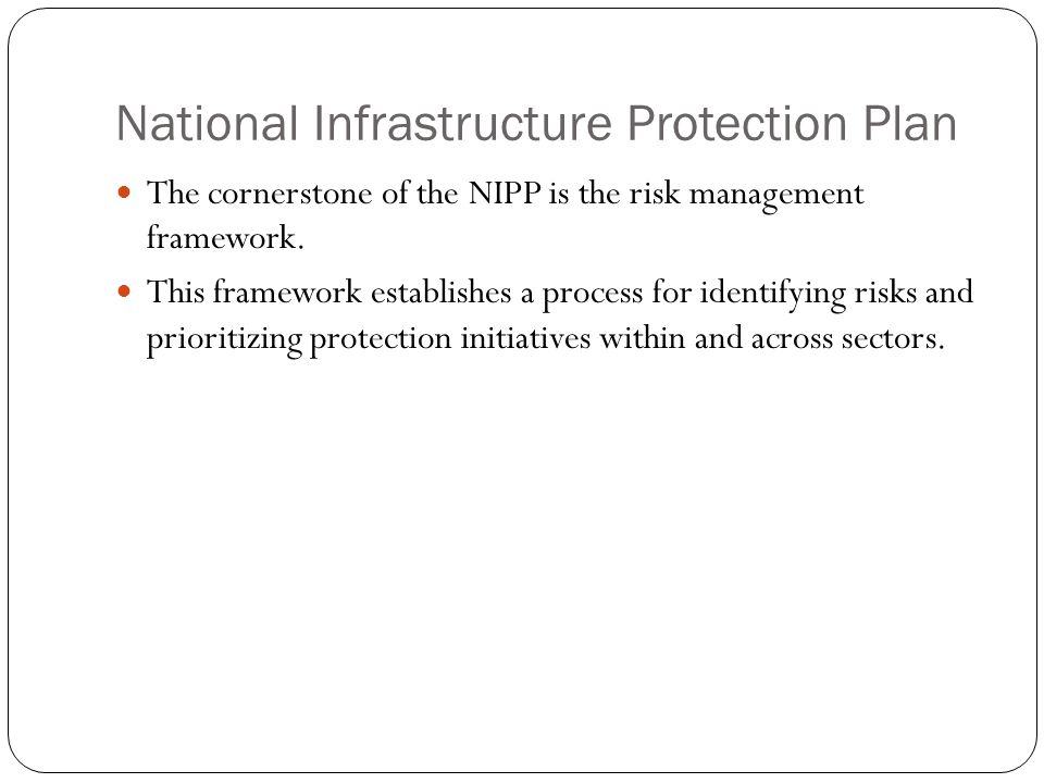 National Infrastructure Protection Plan The overarching goal of the National Infrastructure Protection Plan (NIPP) is to: enhance protection of the Nation's Critical Infrastructure and Key Resources (CI/KR) to prevent, deter, neutralize, or mitigate the effects of deliberate efforts by terrorists to destroy, incapacitate, or exploit them; and to strengthen national preparedness, timely response, and rapid recovery in the event of an attack, natural disaster, or other emergency.