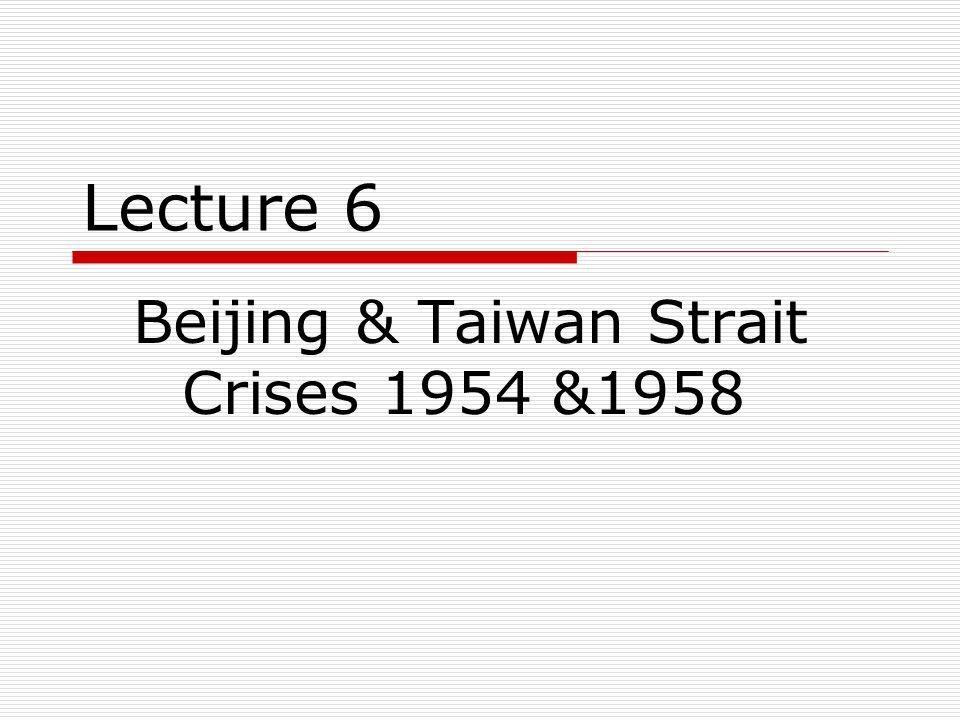 Lecture 6 Beijing & Taiwan Strait Crises 1954 &1958