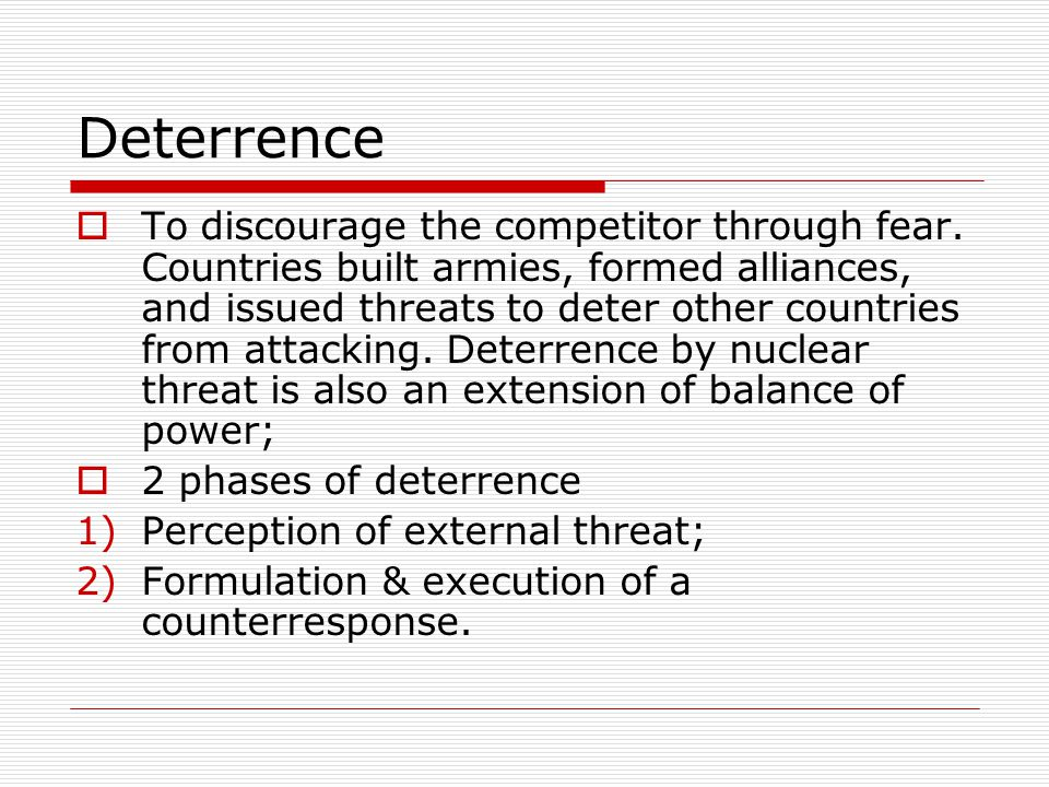 Deterrence  To discourage the competitor through fear.