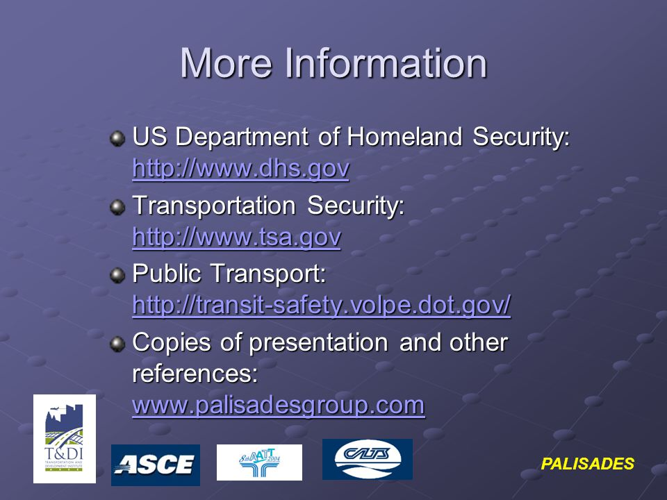 PALISADES More Information US Department of Homeland Security: http://www.dhs.gov http://www.dhs.gov Transportation Security: http://www.tsa.gov http: