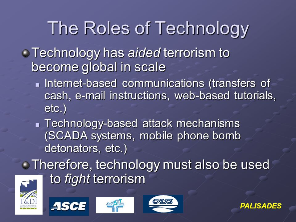 PALISADES Objective: Using Technology to Fight Terrorism Enhance information about passengers and their carry-ons, freight, freight facilities and operations to help Deter, Detect and Mitigate terrorist threats