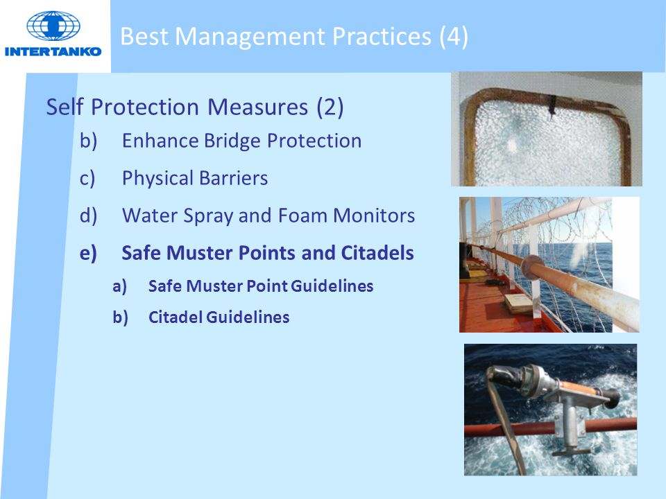 Self Protection Measures (2) b)Enhance Bridge Protection c)Physical Barriers d)Water Spray and Foam Monitors e)Safe Muster Points and Citadels a)Safe Muster Point Guidelines b)Citadel Guidelines Best Management Practices (4)