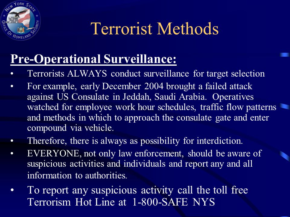 Terrorist Methods Pre-Operational Surveillance: Terrorists ALWAYS conduct surveillance for target selection For example, early December 2004 brought a failed attack against US Consulate in Jeddah, Saudi Arabia.