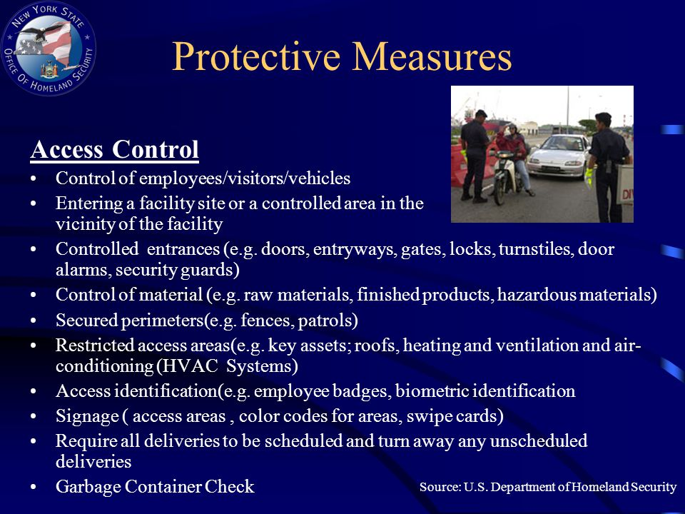 Protective Measures Access Control Control of employees/visitors/vehicles Entering a facility site or a controlled area in the vicinity of the facility Controlled entrances (e.g.