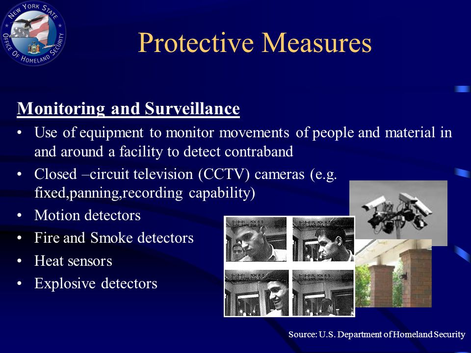 Protective Measures Monitoring and Surveillance Use of equipment to monitor movements of people and material in and around a facility to detect contraband Closed –circuit television (CCTV) cameras (e.g.