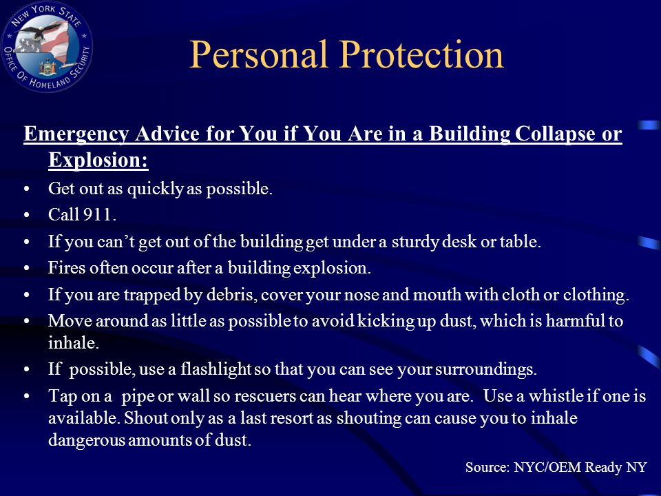 Personal Protection Emergency Advice for You if You Are in a Building Collapse or Explosion: Get out as quickly as possible.