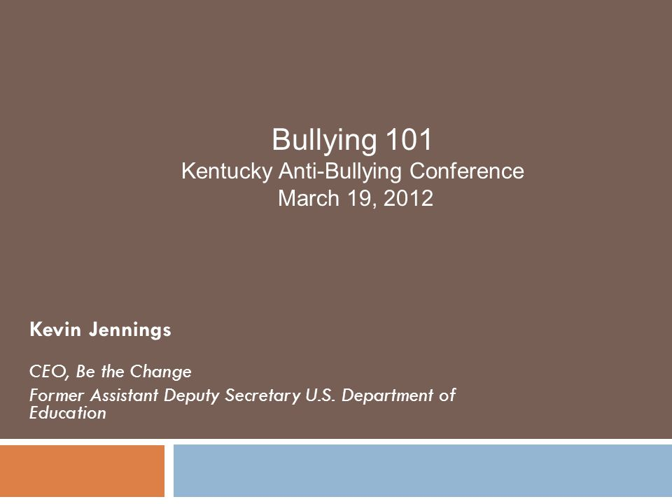 Kevin Jennings CEO, Be the Change Former Assistant Deputy Secretary U.S. Department of Education Bullying 101 Kentucky Anti-Bullying Conference March