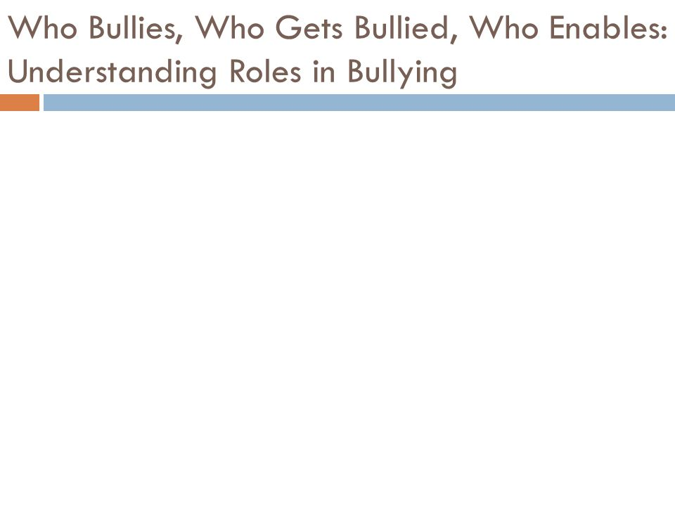 Who Bullies, Who Gets Bullied, Who Enables: Understanding Roles in Bullying
