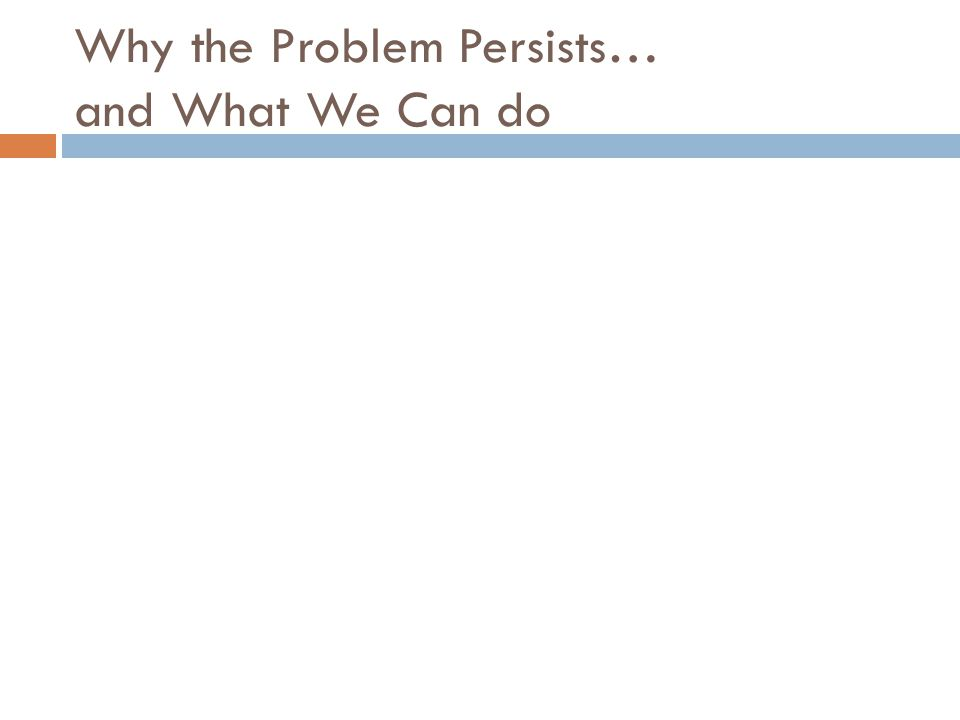 Why the Problem Persists… and What We Can do