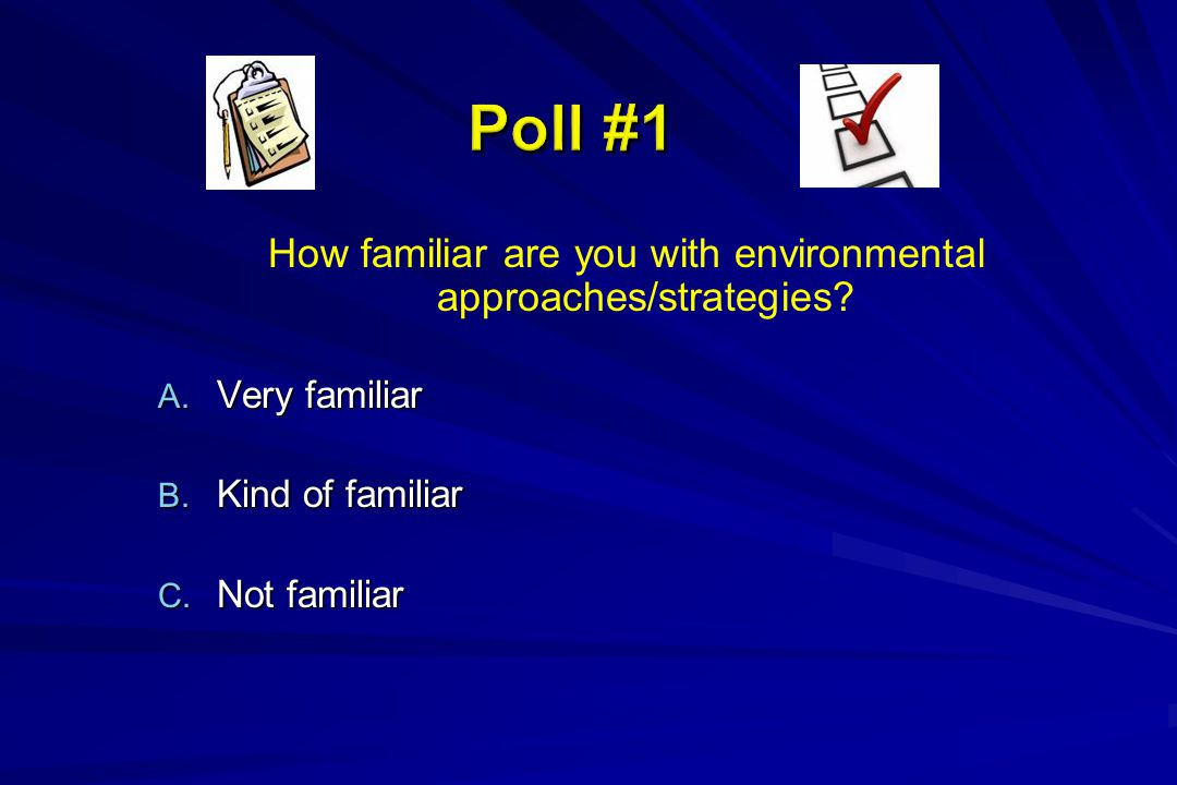 How familiar are you with environmental approaches/strategies? A. Very familiar B. Kind of familiar C. Not familiar