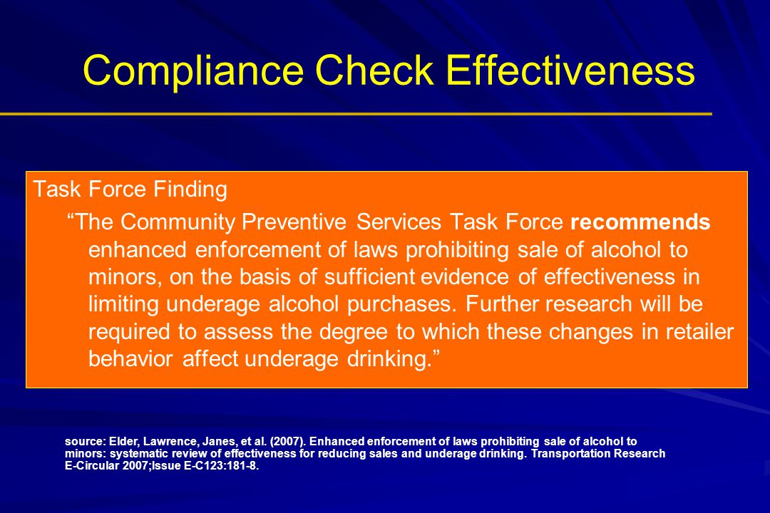 """Compliance Check Effectiveness Task Force Finding """"The Community Preventive Services Task Force recommends enhanced enforcement of laws prohibiting sa"""