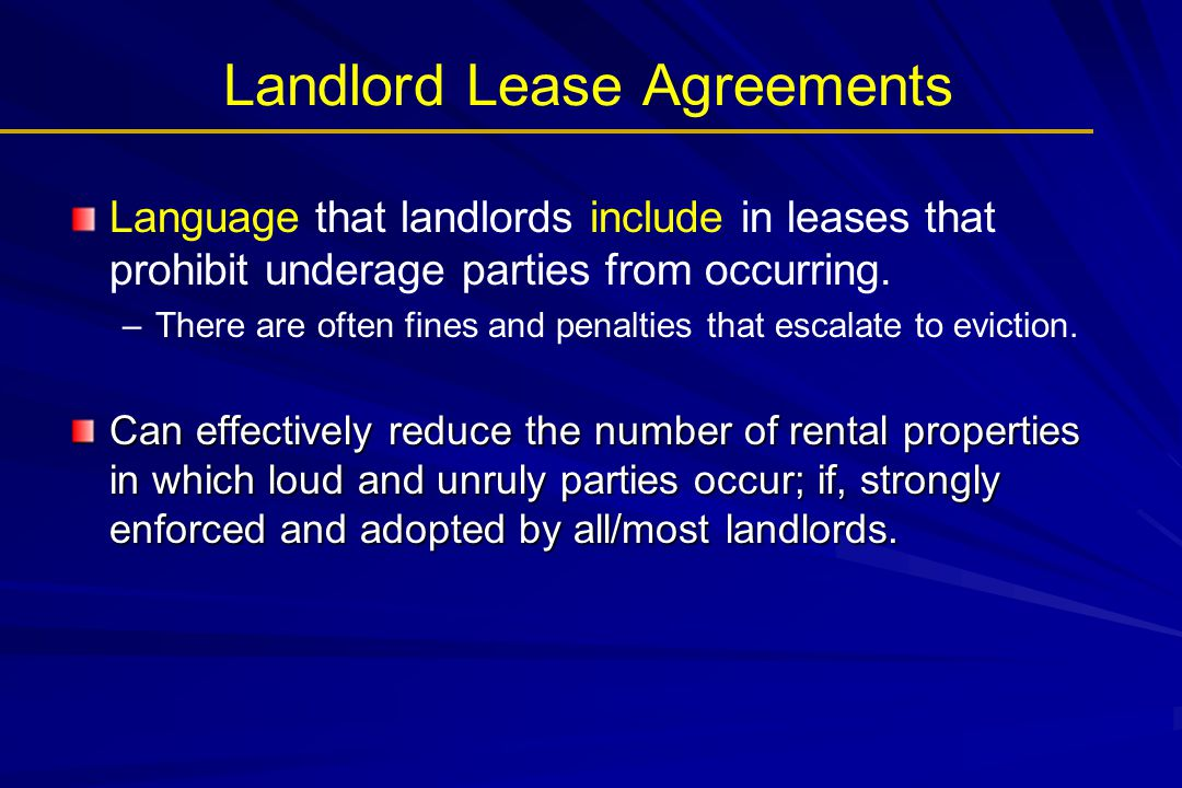 Landlord Lease Agreements Language that landlords include in leases that prohibit underage parties from occurring. – –There are often fines and penalt
