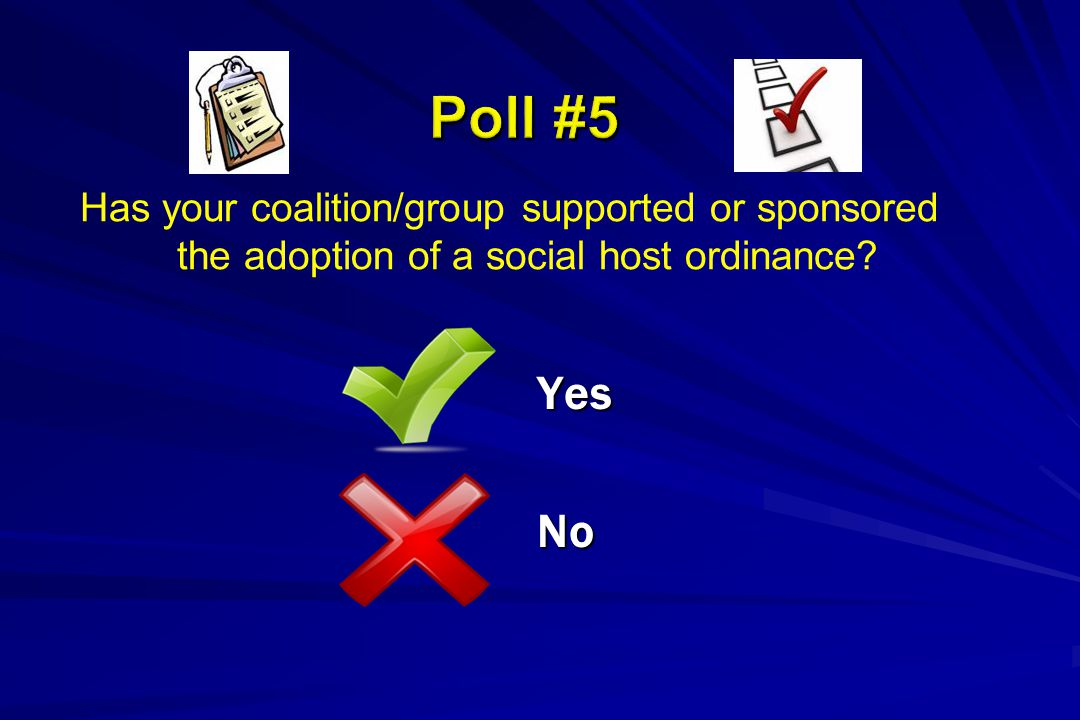 Has your coalition/group supported or sponsored the adoption of a social host ordinance? YesNo