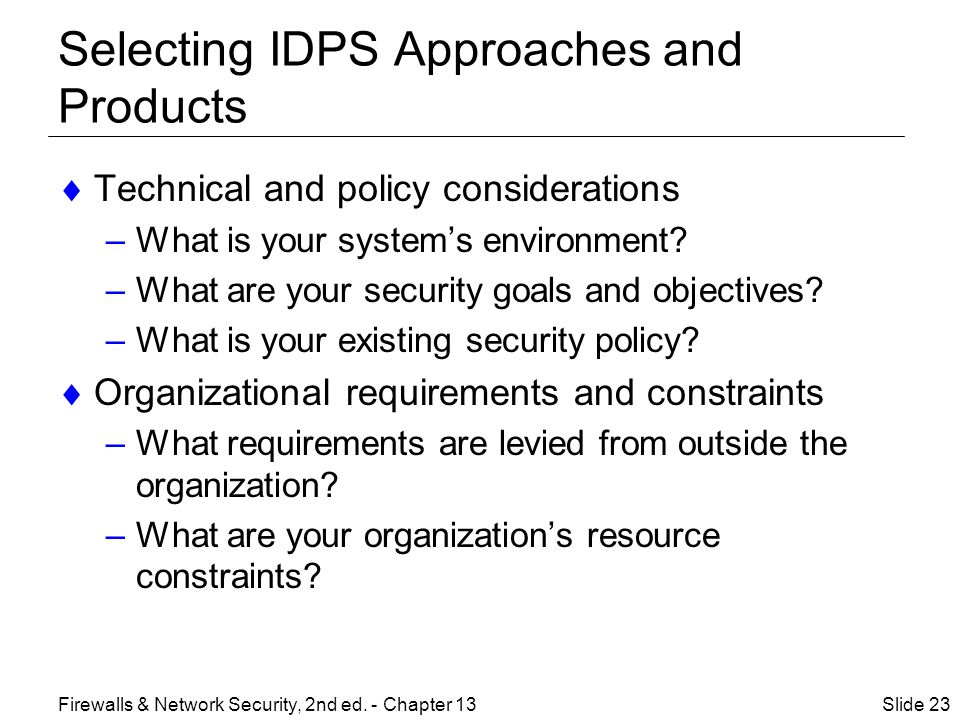 Selecting IDPS Approaches and Products  Technical and policy considerations –What is your system's environment.
