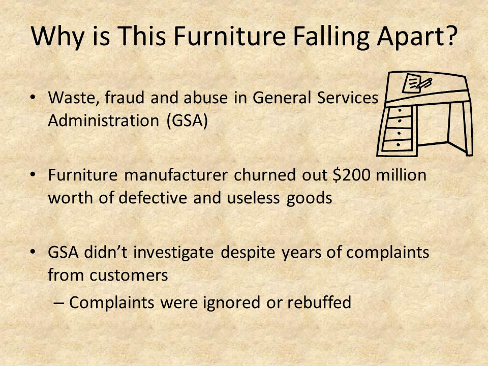 Why is This Furniture Falling Apart? Waste, fraud and abuse in General Services Administration (GSA) Furniture manufacturer churned out $200 million w