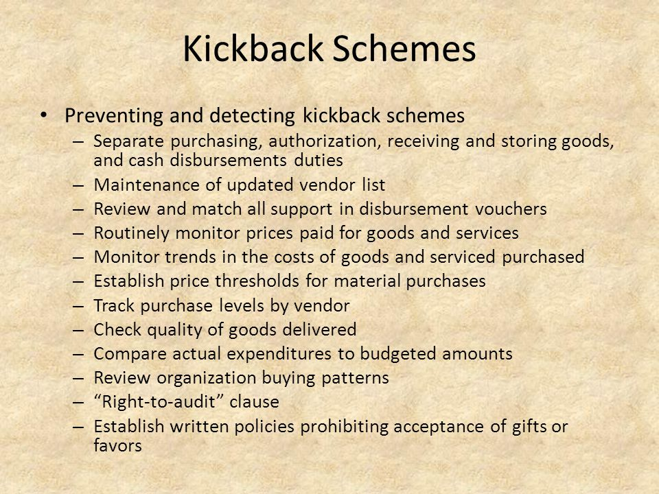 Kickback Schemes Preventing and detecting kickback schemes – Separate purchasing, authorization, receiving and storing goods, and cash disbursements d