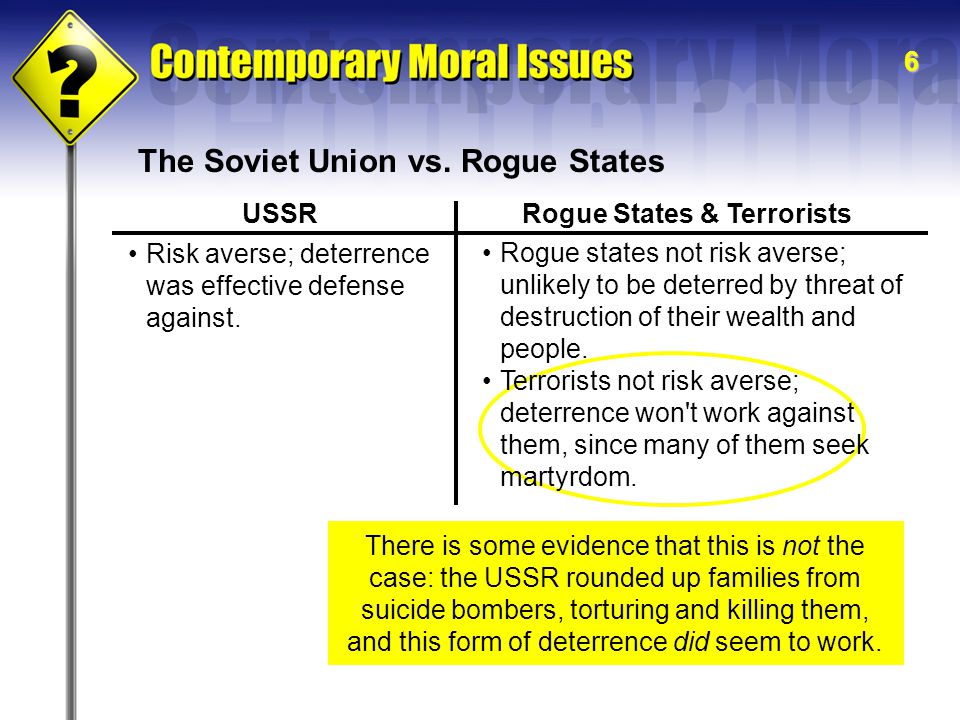 6 The Soviet Union vs. Rogue States Risk averse; deterrence was effective defense against.