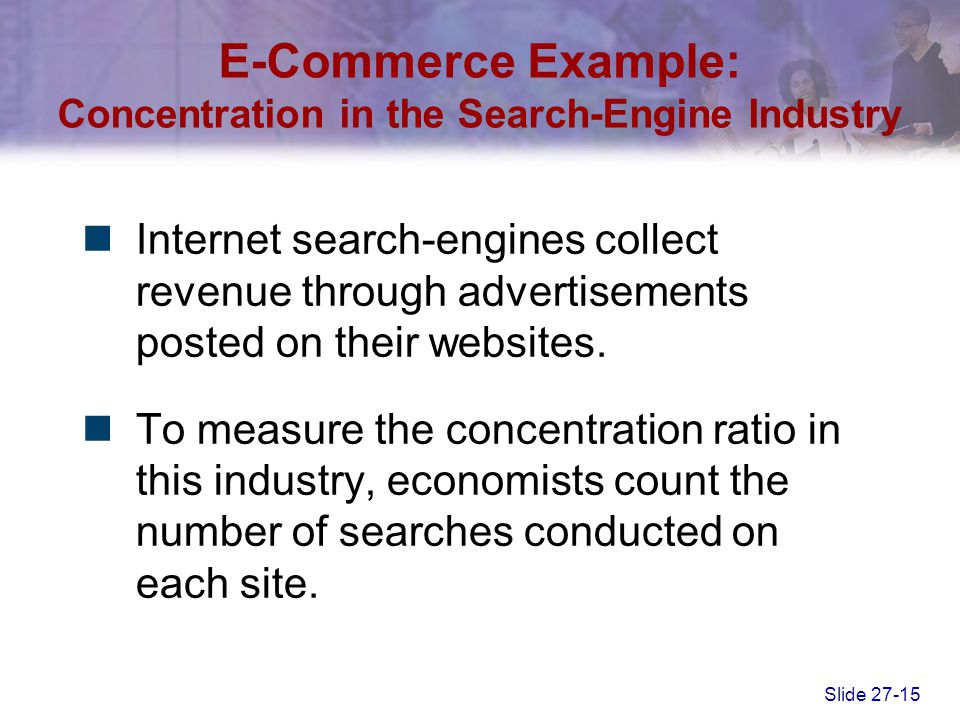 Slide 27-15 E-Commerce Example: Concentration in the Search-Engine Industry Internet search-engines collect revenue through advertisements posted on t