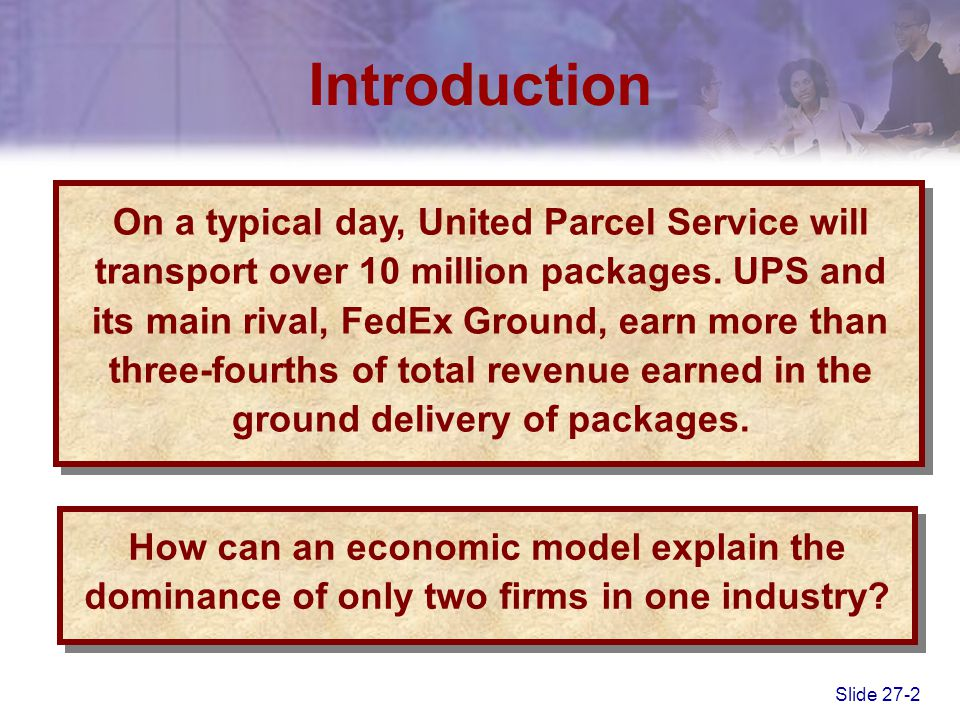 Slide 27-2 Introduction On a typical day, United Parcel Service will transport over 10 million packages. UPS and its main rival, FedEx Ground, earn mo