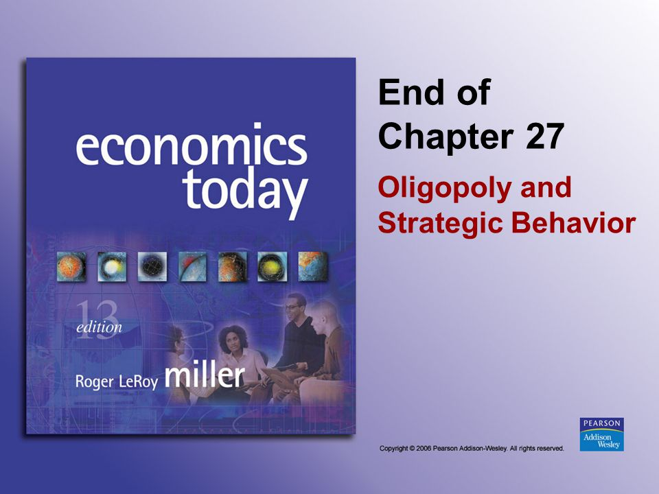 End of Chapter 27 Oligopoly and Strategic Behavior
