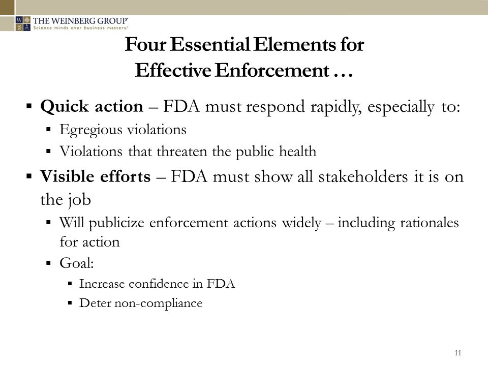 Four Essential Elements for Effective Enforcement …  Quick action – FDA must respond rapidly, especially to:  Egregious violations  Violations that