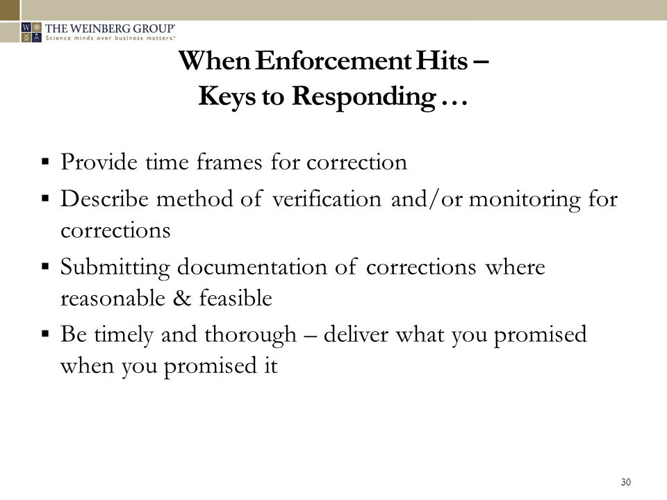 When Enforcement Hits – Keys to Responding …  Provide time frames for correction  Describe method of verification and/or monitoring for corrections