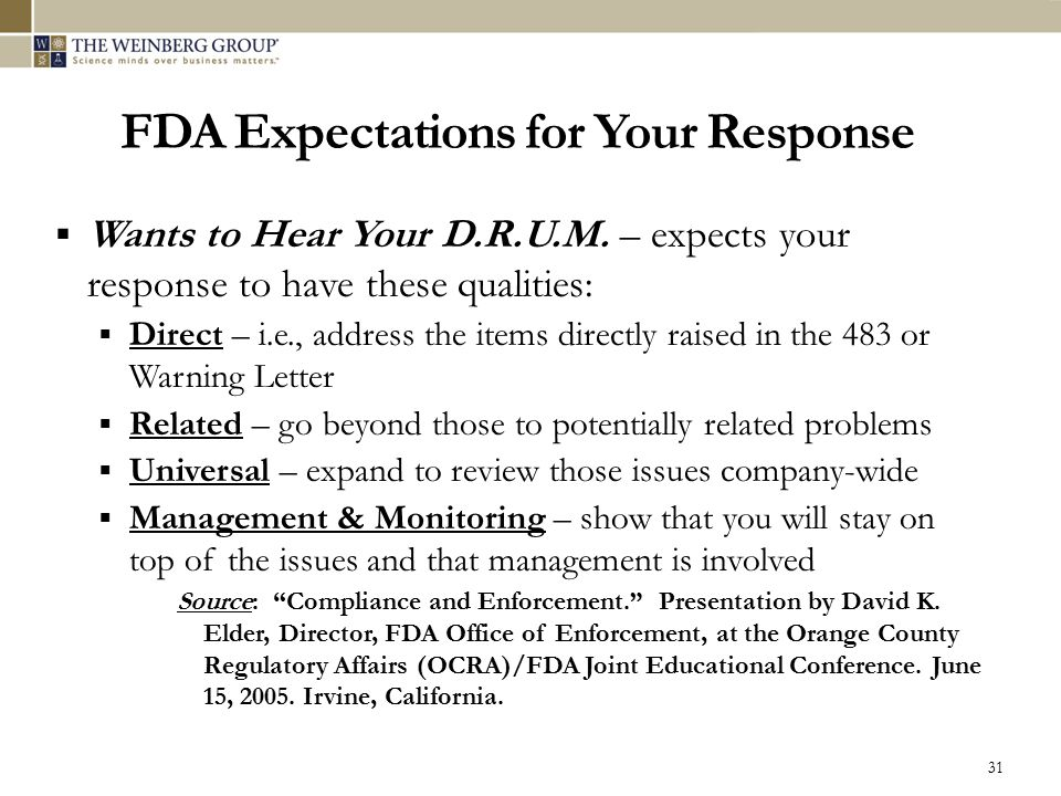 FDA Expectations for Your Response  Wants to Hear Your D.R.U.M. – expects your response to have these qualities:  Direct – i.e., address the items d