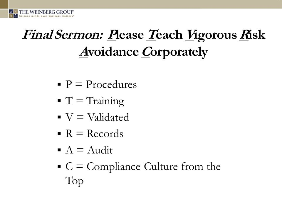 Final Sermon: Please Teach Vigorous Risk Avoidance Corporately  P = Procedures  T = Training  V = Validated  R = Records  A = Audit  C = Complia