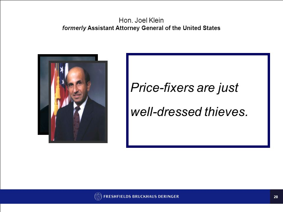 28 Hon. Joel Klein formerly Assistant Attorney General of the United States Price-fixers are just well-dressed thieves.