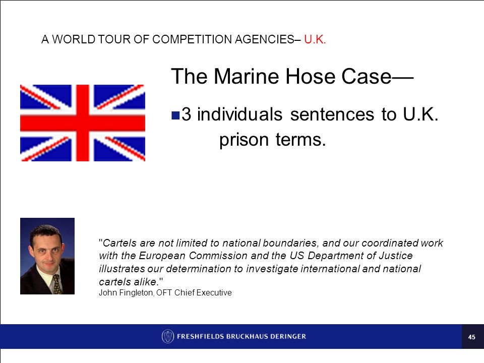 45 A WORLD TOUR OF COMPETITION AGENCIES– U.K.The Marine Hose Case— 3 individuals sentences to U.K.