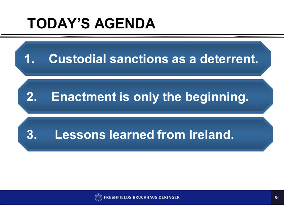 51 TODAY'S AGENDA 1.Custodial sanctions as a deterrent.