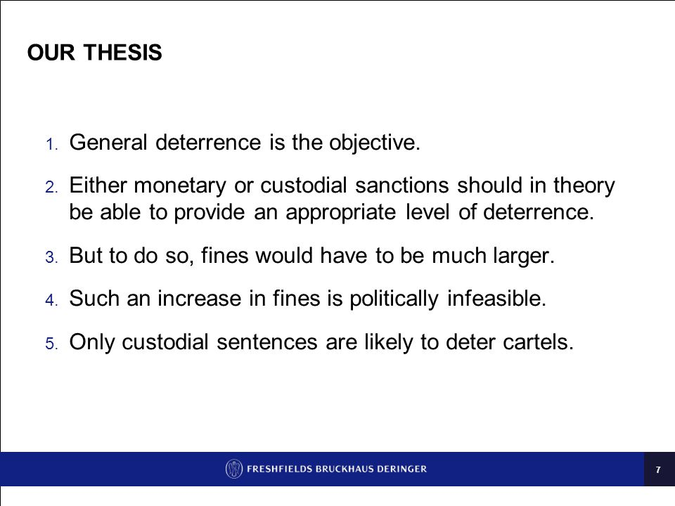 7 OUR THESIS  General deterrence is the objective.