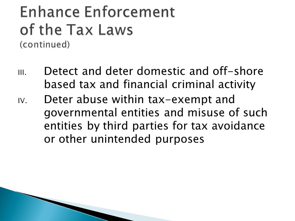 III. Detect and deter domestic and off-shore based tax and financial criminal activity IV.
