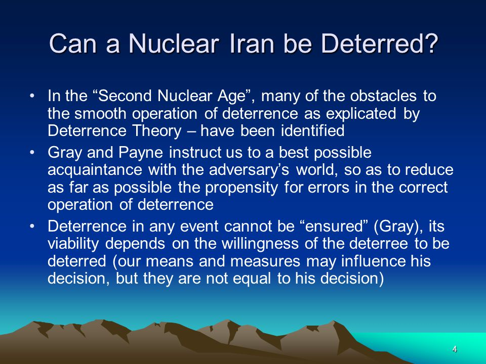 """4 Can a Nuclear Iran be Deterred? In the """"Second Nuclear Age"""", many of the obstacles to the smooth operation of deterrence as explicated by Deterrence"""