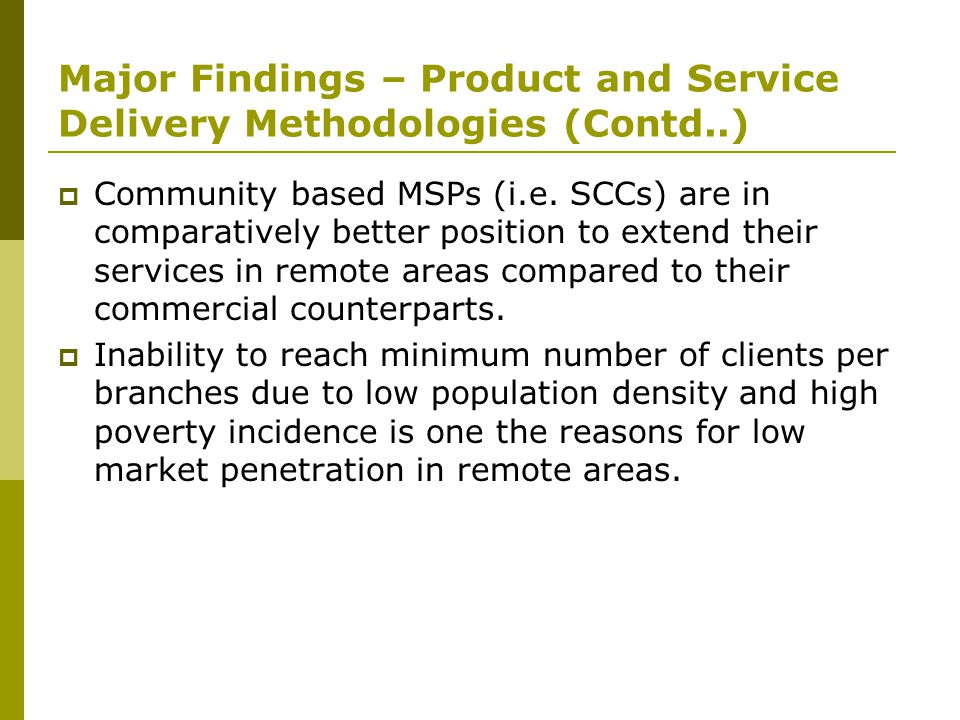 Major Findings – Product and Service Delivery Methodologies (Contd..)  Community based MSPs (i.e.