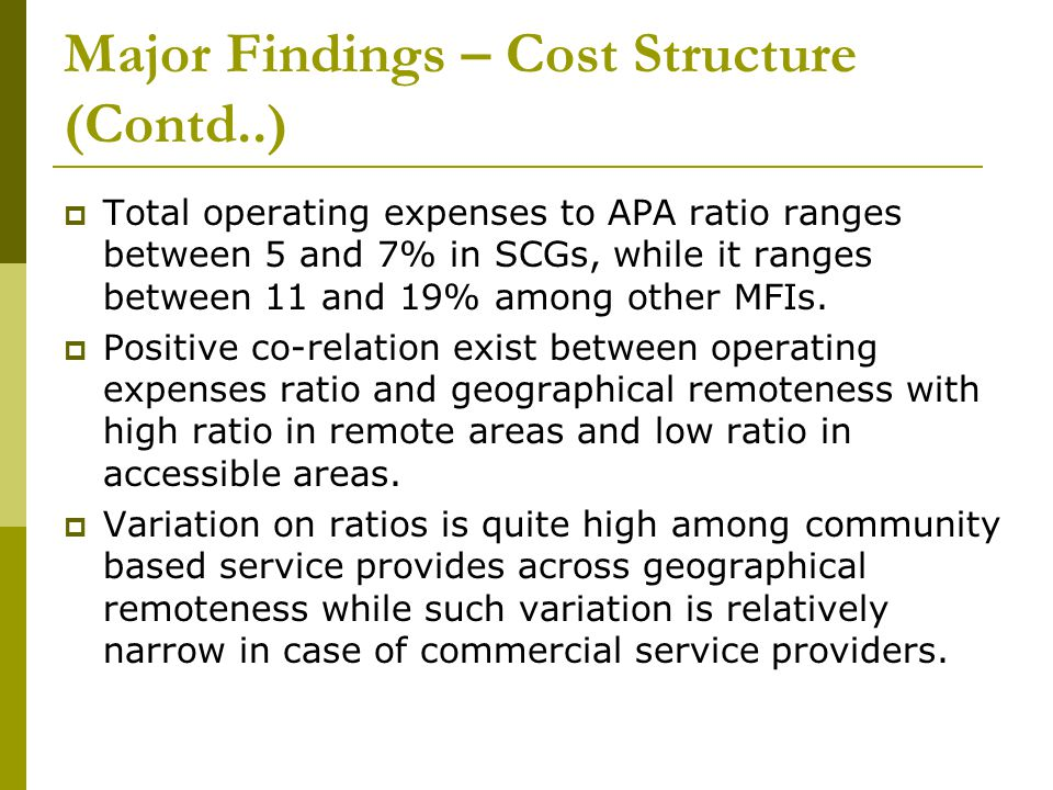Major Findings – Cost Structure (Contd..)  Total operating expenses to APA ratio ranges between 5 and 7% in SCGs, while it ranges between 11 and 19%