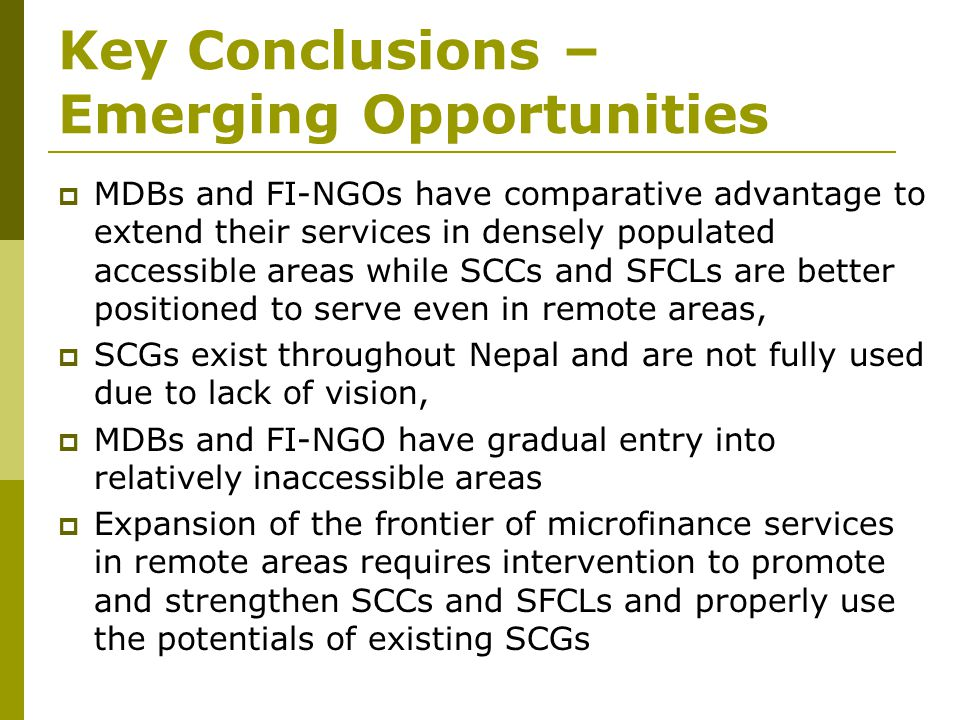 Key Conclusions – Emerging Opportunities  MDBs and FI-NGOs have comparative advantage to extend their services in densely populated accessible areas