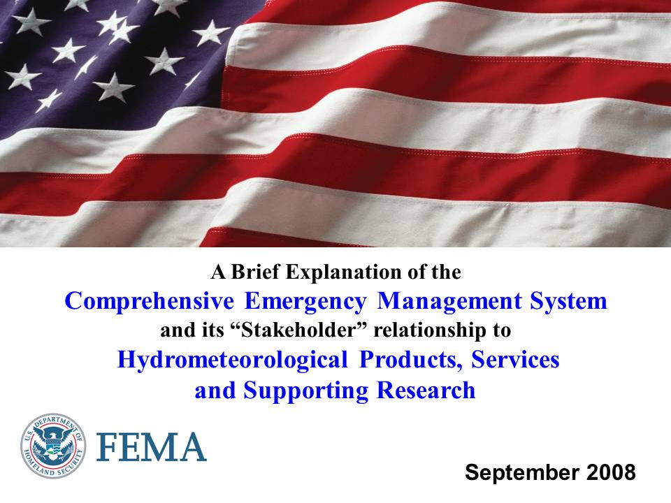 A Brief Explanation of the Comprehensive Emergency Management System and its Stakeholder relationship to Hydrometeorological Products, Services and Supporting Research September 2008
