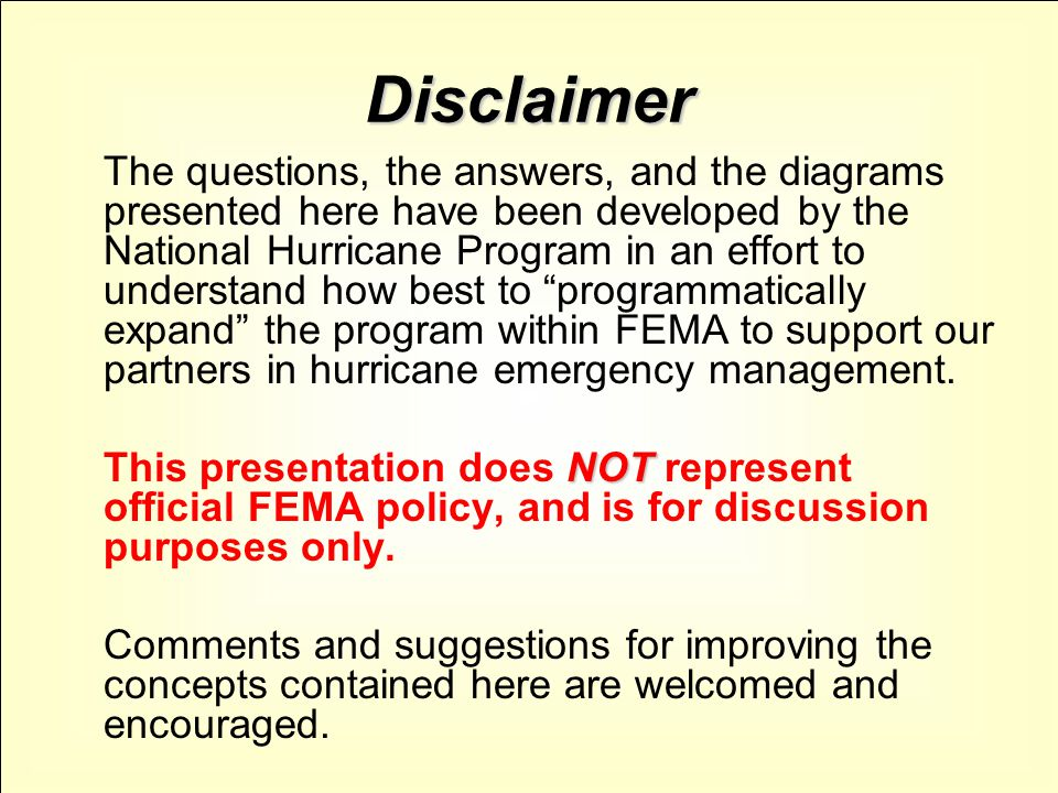 Disclaimer The questions, the answers, and the diagrams presented here have been developed by the National Hurricane Program in an effort to understan